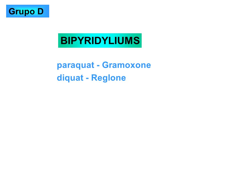 paraquat - Gramoxone diquat - Reglone BIPYRIDYLIUMS Grupo D