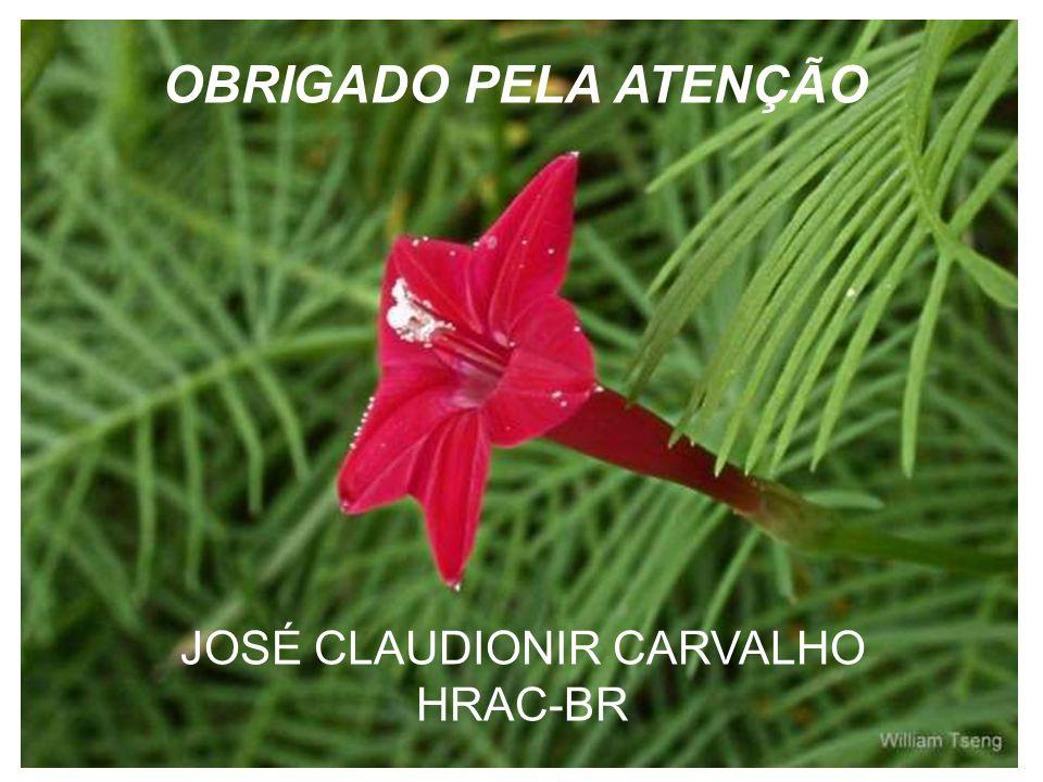 OBRIGADO PELA ATENÇÃO JOSÉ CLAUDIONIR CARVALHO HRAC-BR