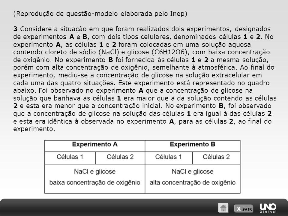 X SAIR (Reprodução de questão-modelo elaborada pelo Inep) 3 Considere a situação em que foram realizados dois experimentos, designados de experimentos