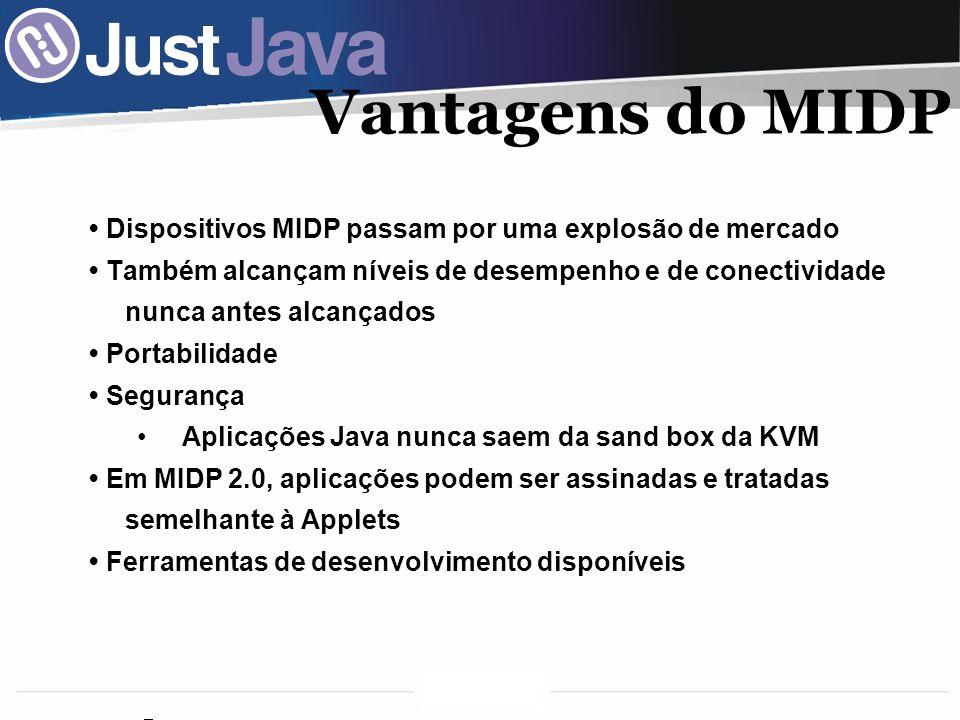 15 Vantagens do MIDP Dispositivos MIDP passam por uma explosão de mercado Também alcançam níveis de desempenho e de conectividade nunca antes alcançados Portabilidade Segurança Aplicações Java nunca saem da sand box da KVM Em MIDP 2.0, aplicações podem ser assinadas e tratadas semelhante à Applets Ferramentas de desenvolvimento disponíveis
