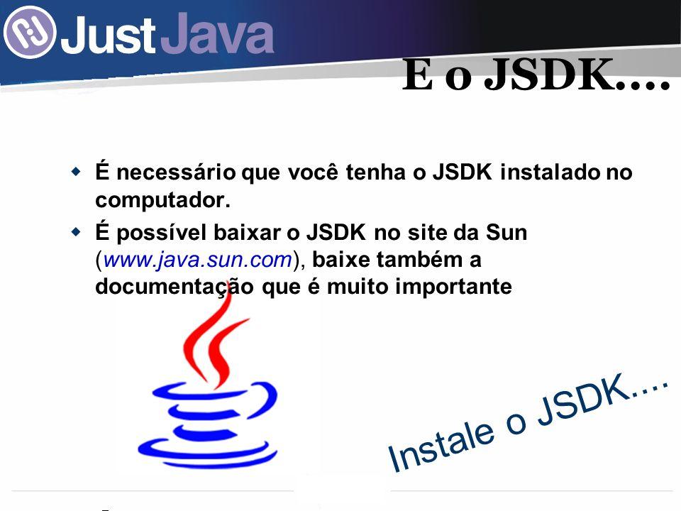 23 E o JSDK....É necessário que você tenha o JSDK instalado no computador.