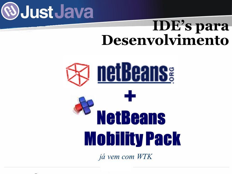 26 + NetBeans Mobility Pack já vem com WTK IDEs para Desenvolvimento