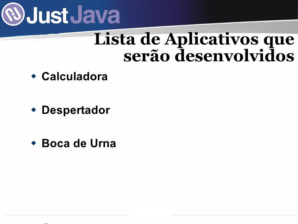 41 Lista de Aplicativos que serão desenvolvidos Calculadora Despertador Boca de Urna