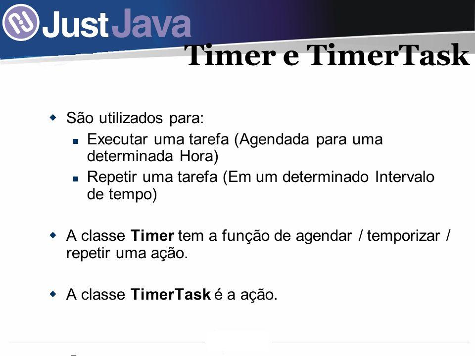 47 Timer e TimerTask São utilizados para: Executar uma tarefa (Agendada para uma determinada Hora) Repetir uma tarefa (Em um determinado Intervalo de tempo) A classe Timer tem a função de agendar / temporizar / repetir uma ação.