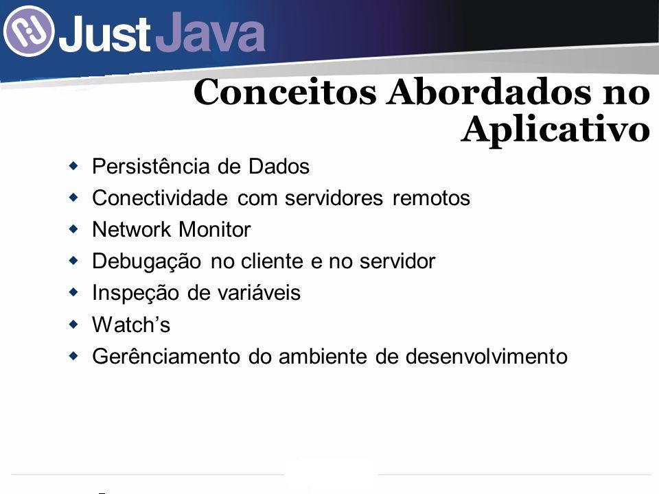 57 Persistência de Dados Conectividade com servidores remotos Network Monitor Debugação no cliente e no servidor Inspeção de variáveis Watchs Gerênciamento do ambiente de desenvolvimento Conceitos Abordados no Aplicativo