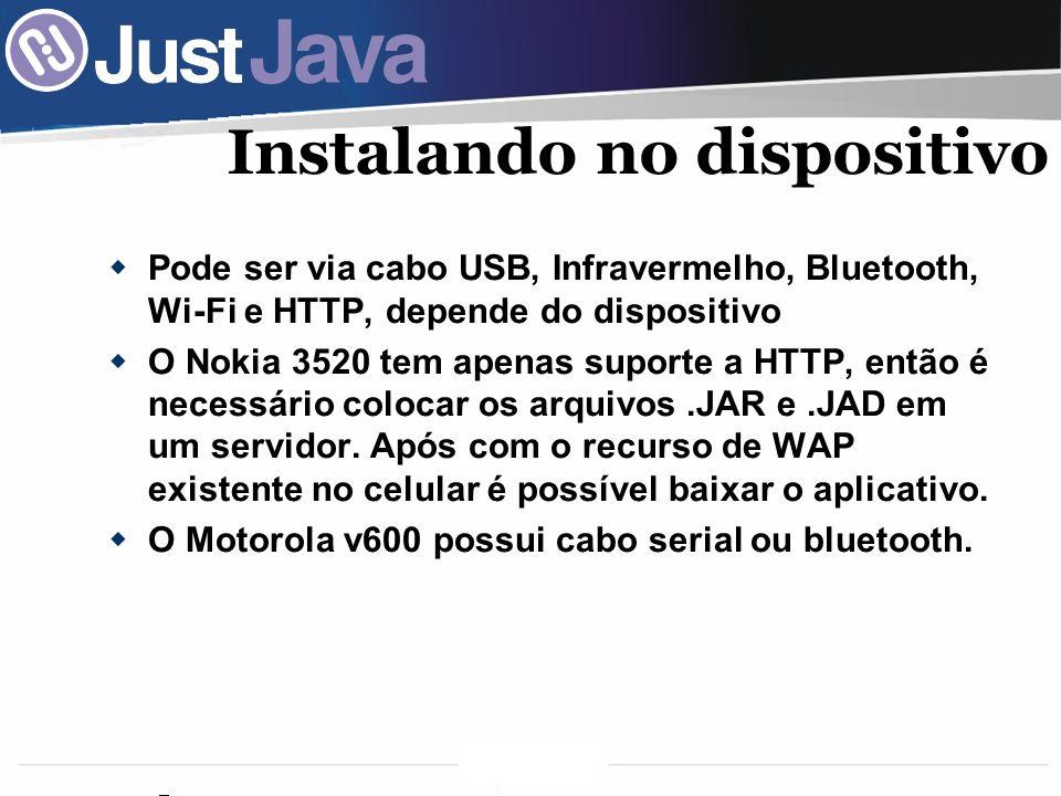 59 Instalando no dispositivo Pode ser via cabo USB, Infravermelho, Bluetooth, Wi-Fi e HTTP, depende do dispositivo O Nokia 3520 tem apenas suporte a HTTP, então é necessário colocar os arquivos.JAR e.JAD em um servidor.
