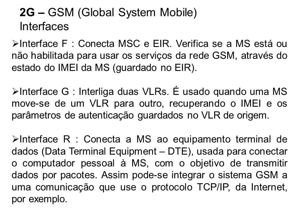 2G – GSM (Global System Mobile) Interfaces Interface F : Conecta MSC e EIR.