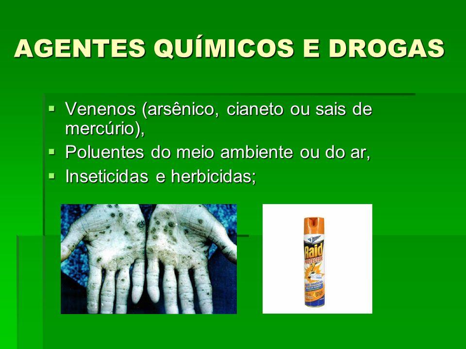 AGENTES QUÍMICOS E DROGAS Venenos (arsênico, cianeto ou sais de mercúrio), Venenos (arsênico, cianeto ou sais de mercúrio), Poluentes do meio ambiente ou do ar, Poluentes do meio ambiente ou do ar, Inseticidas e herbicidas; Inseticidas e herbicidas;