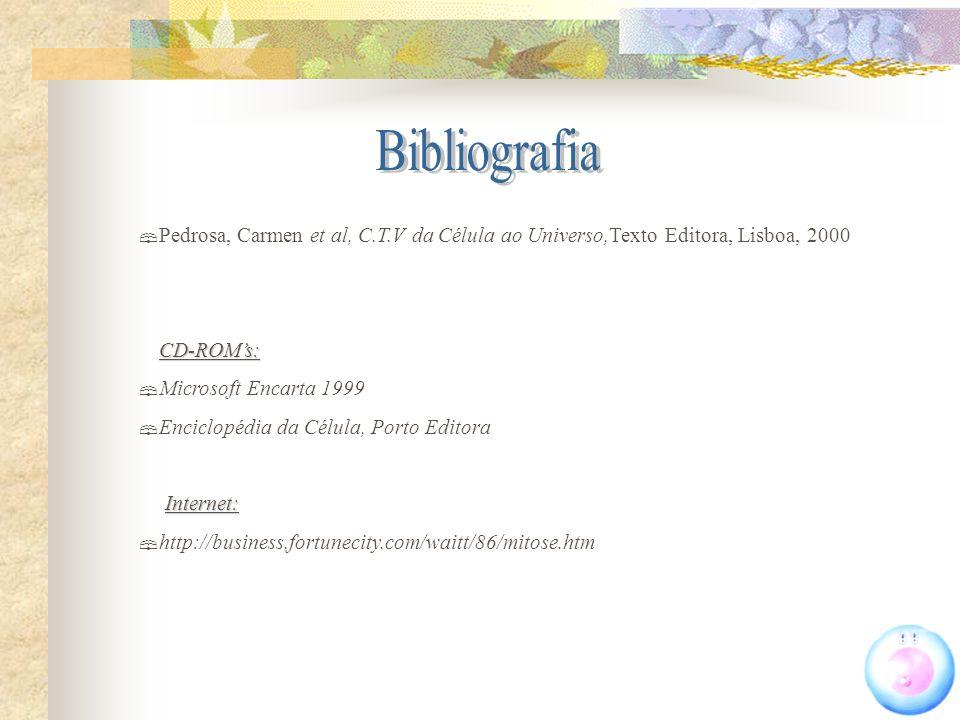 Pedrosa, Carmen et al, C.T.V da Célula ao Universo,Texto Editora, Lisboa, 2000 CD-ROMs: Microsoft Encarta 1999 Enciclopédia da Célula, Porto Editora I