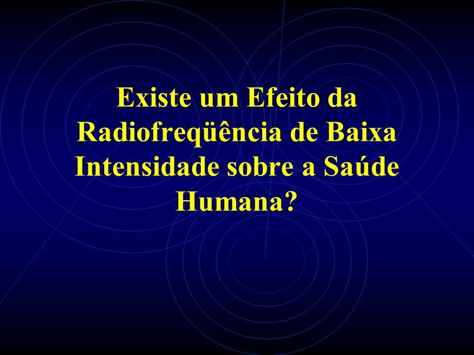 Existe um Efeito da Radiofreqüência de Baixa Intensidade sobre a Saúde Humana