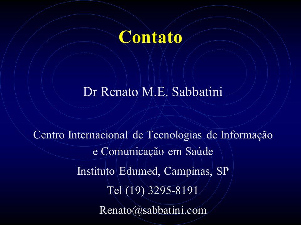 Contato Dr Renato M.E. Sabbatini Centro Internacional de Tecnologias de Informação e Comunicação em Saúde Instituto Edumed, Campinas, SP Tel (19) 3295