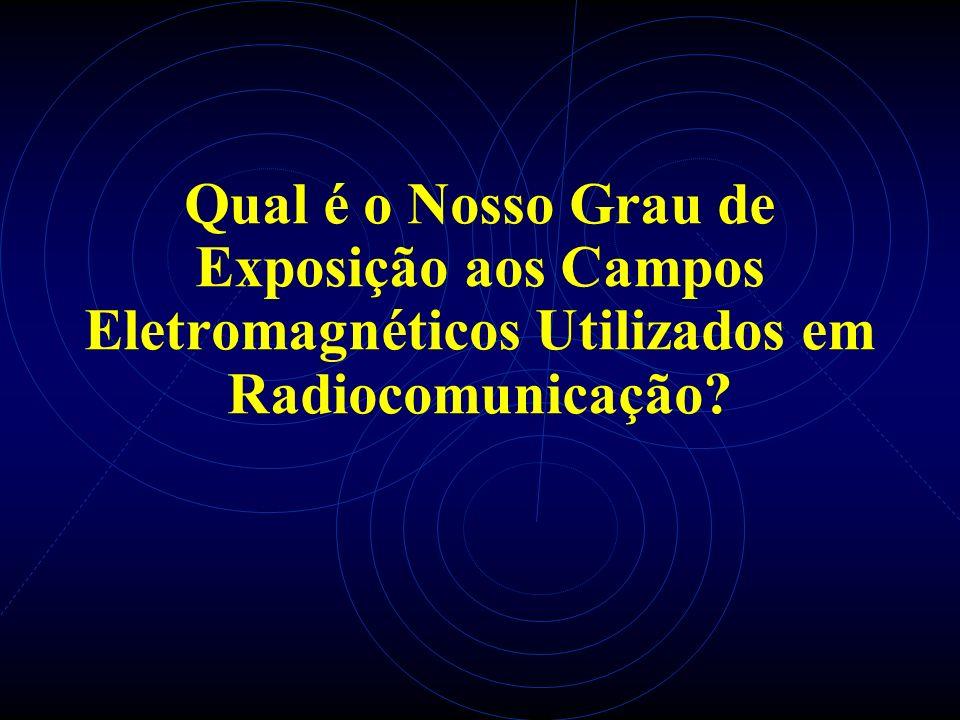 Qual é o Nosso Grau de Exposição aos Campos Eletromagnéticos Utilizados em Radiocomunicação?