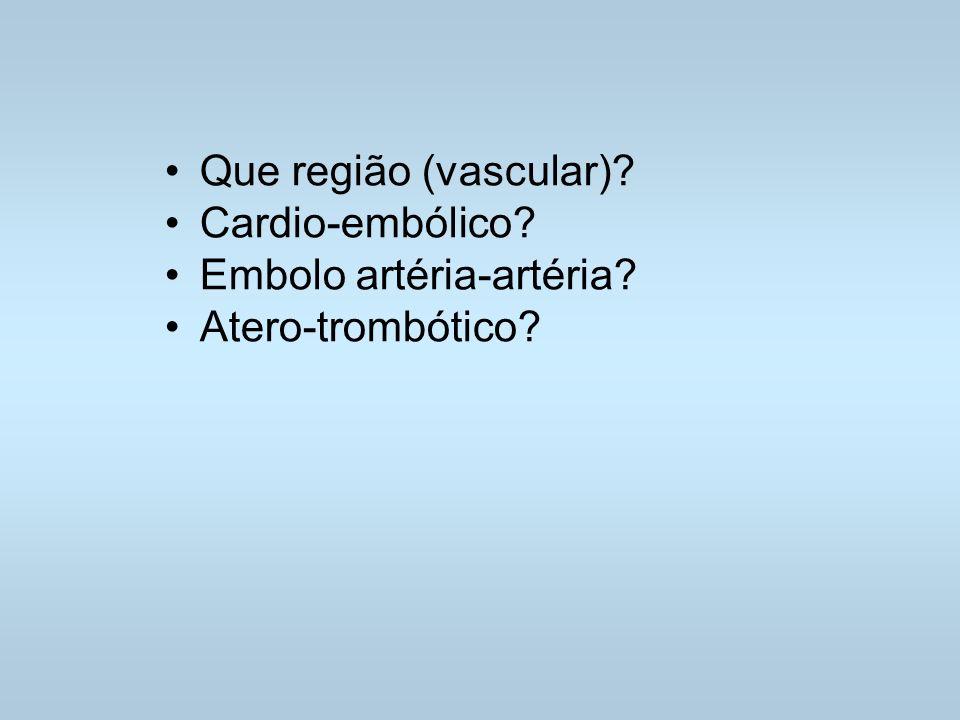 Que região (vascular)? Cardio-embólico? Embolo artéria-artéria? Atero-trombótico?