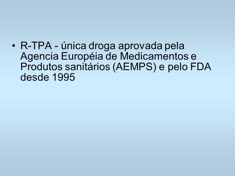 R-TPA - única droga aprovada pela Agencia Européia de Medicamentos e Produtos sanitários (AEMPS) e pelo FDA desde 1995