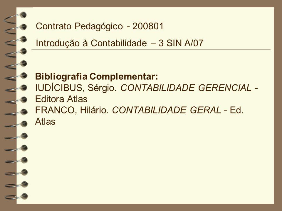 Bibliografia Complementar: IUDÍCIBUS, Sérgio. CONTABILIDADE GERENCIAL - Editora Atlas FRANCO, Hilário. CONTABILIDADE GERAL - Ed. Atlas Contrato Pedagó