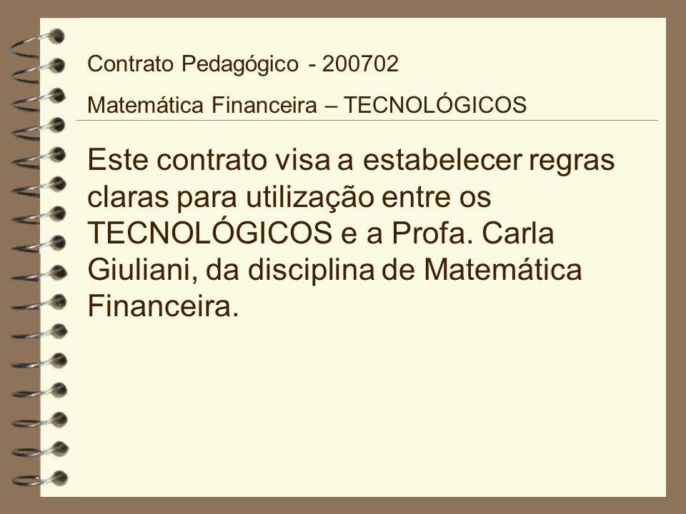Contrato Pedagógico - 200702 Matemática Financeira – TECNOLÓGICOS Este contrato visa a estabelecer regras claras para utilização entre os TECNOLÓGICOS