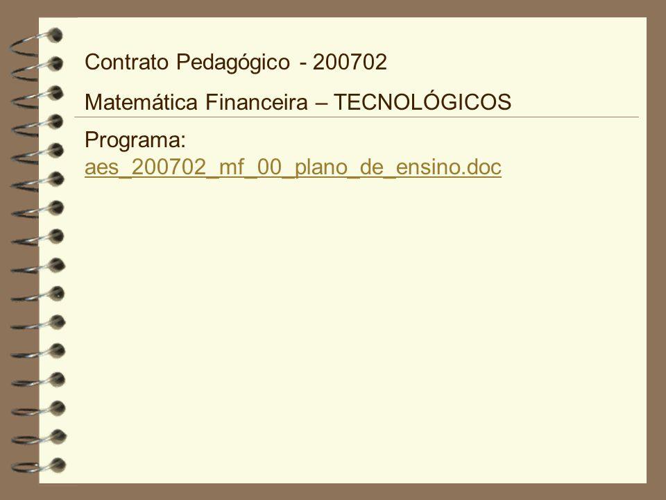 Programa: aes_200702_mf_00_plano_de_ensino.doc aes_200702_mf_00_plano_de_ensino.doc Contrato Pedagógico - 200702 Matemática Financeira – TECNOLÓGICOS