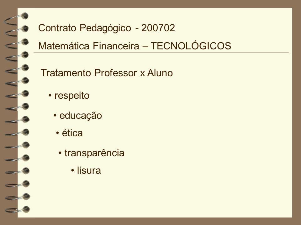 Tratamento Professor x Aluno respeito educação ética transparência lisura Contrato Pedagógico - 200702 Matemática Financeira – TECNOLÓGICOS