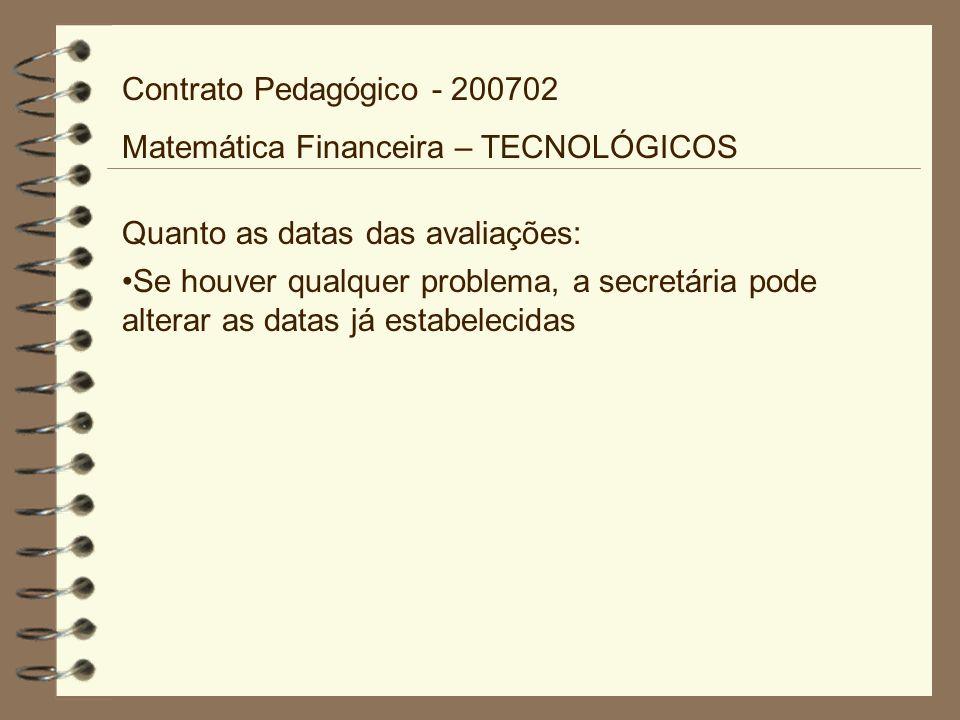 Quanto as datas das avaliações: Se houver qualquer problema, a secretária pode alterar as datas já estabelecidas Contrato Pedagógico - 200702 Matemáti