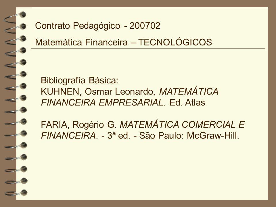 Contrato Pedagógico - 200702 Matemática Financeira – TECNOLÓGICOS Bibliografia Básica: KUHNEN, Osmar Leonardo, MATEMÁTICA FINANCEIRA EMPRESARIAL. Ed.