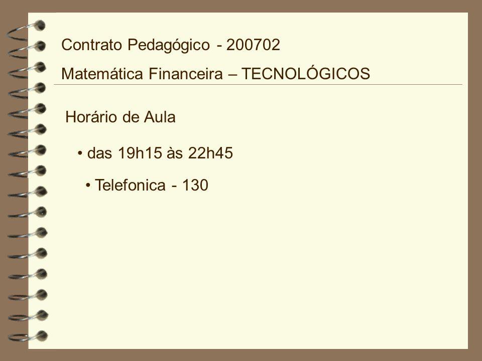 Horário de Aula das 19h15 às 22h45 Telefonica - 130 Contrato Pedagógico - 200702 Matemática Financeira – TECNOLÓGICOS