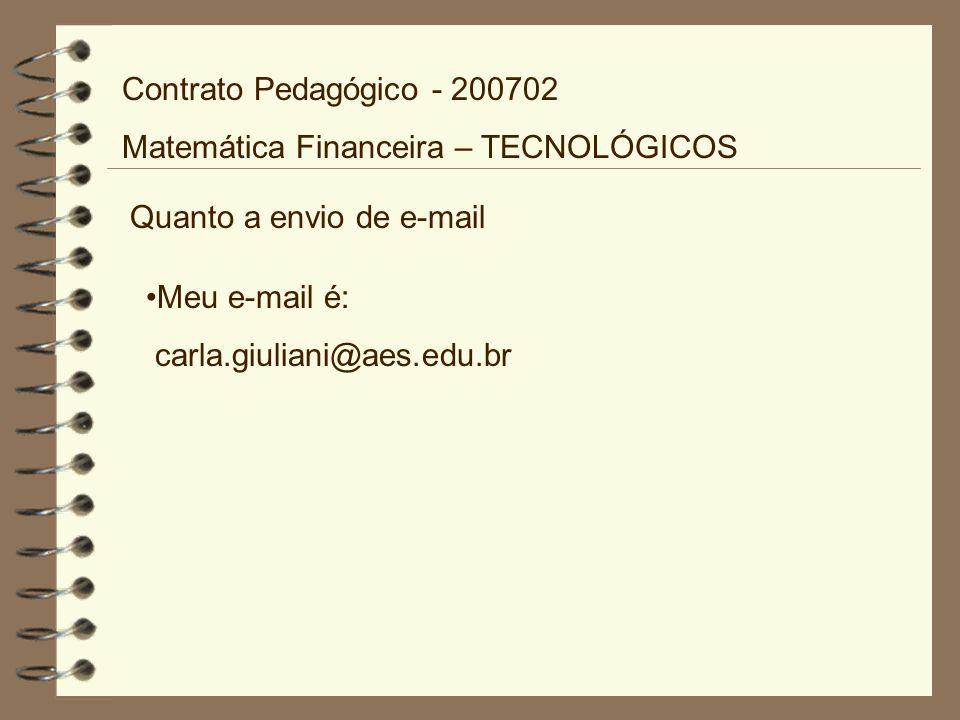 Quanto a envio de e-mail Meu e-mail é: carla.giuliani@aes.edu.br Contrato Pedagógico - 200702 Matemática Financeira – TECNOLÓGICOS