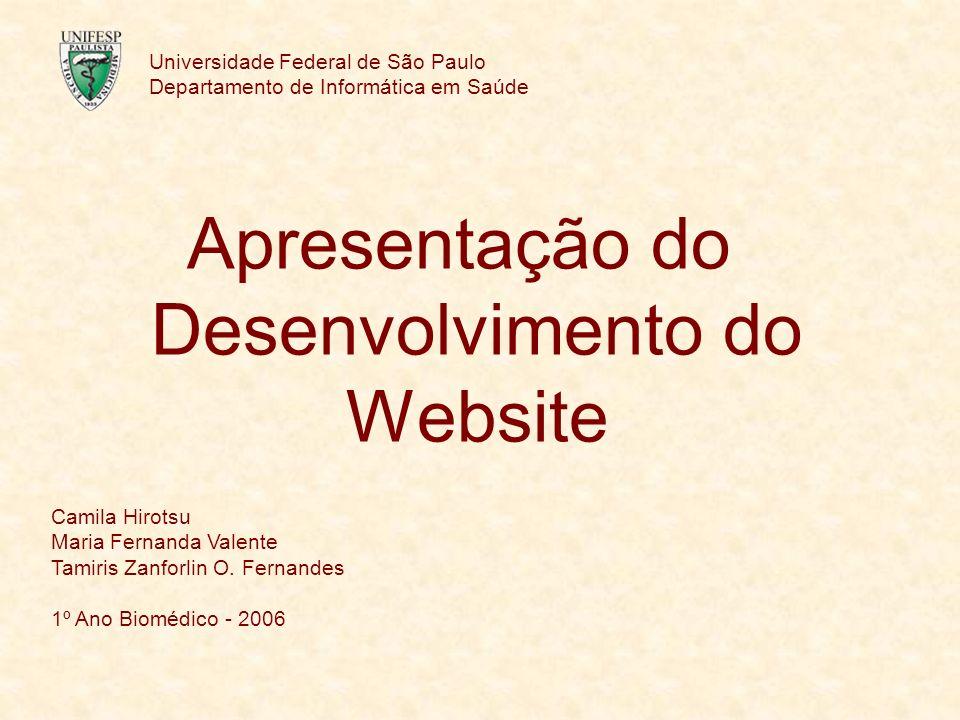 Universidade Federal de São Paulo Departamento de Informática em Saúde Apresentação do Desenvolvimento do Website Camila Hirotsu Maria Fernanda Valent