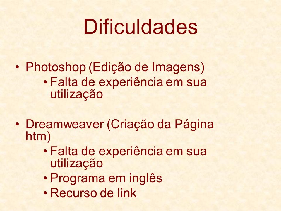 Dificuldades Photoshop (Edição de Imagens) Falta de experiência em sua utilização Dreamweaver (Criação da Página htm) Falta de experiência em sua util