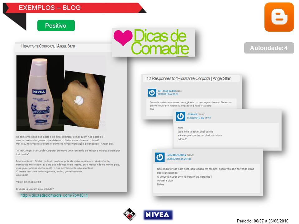 EXEMPLOS – BLOG Período: 06/07 à 06/08/2010 Positivo Autoridade: 4 http://dicasdecomadre.com/ p=4614