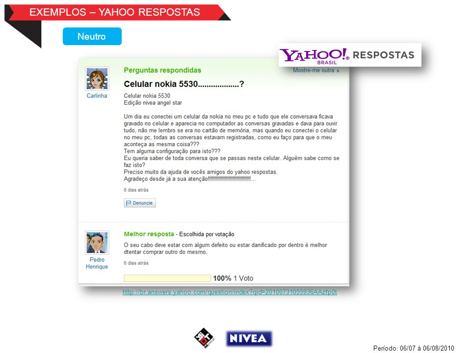 EXEMPLOS – YAHOO RESPOSTAS Período: 06/07 à 06/08/2010 Neutro http://br.answers.yahoo.com/question/index?qid=20100731055936AAzfp0t