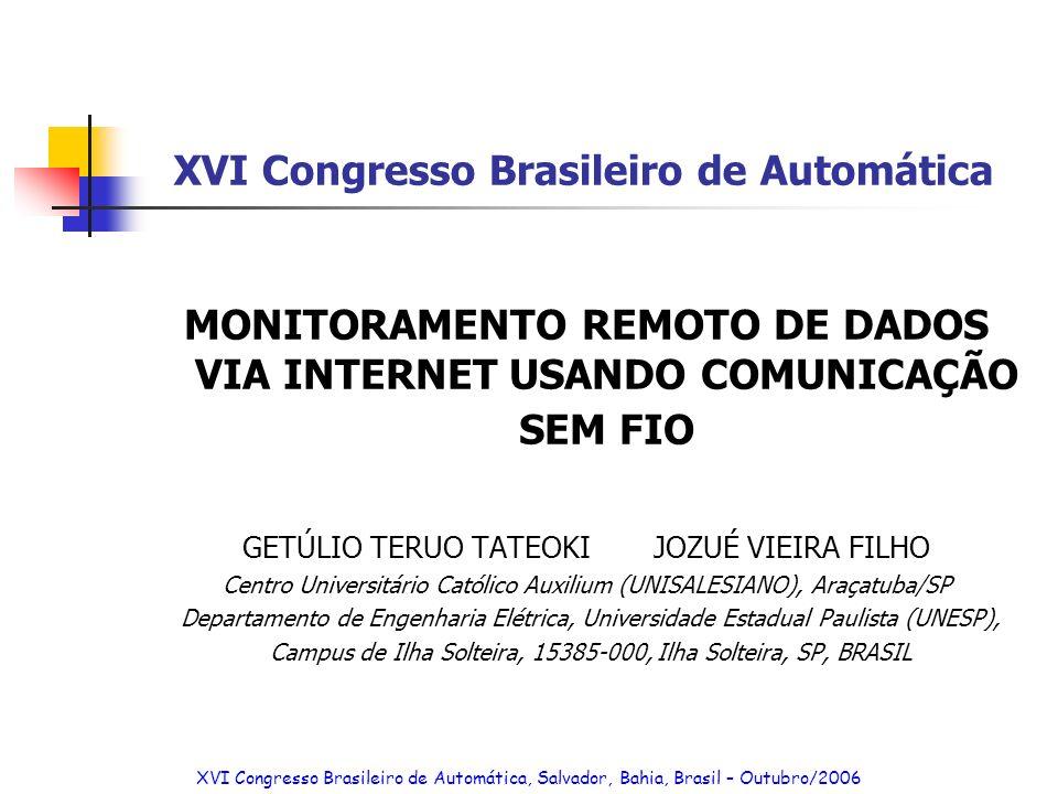 Mobilidade via rede mundial de computadores Internet XVI Congresso Brasileiro de Automática, Salvador, Bahia, Brasil – Outubro/2006 CBA2006: Monitoramento Remoto de Dados via Internet usando Comunicação sem Fio