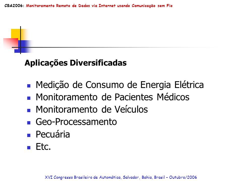 Medição de Consumo de Energia Elétrica Monitoramento de Pacientes Médicos Monitoramento de Veículos Geo-Processamento Pecuária Etc. XVI Congresso Bras