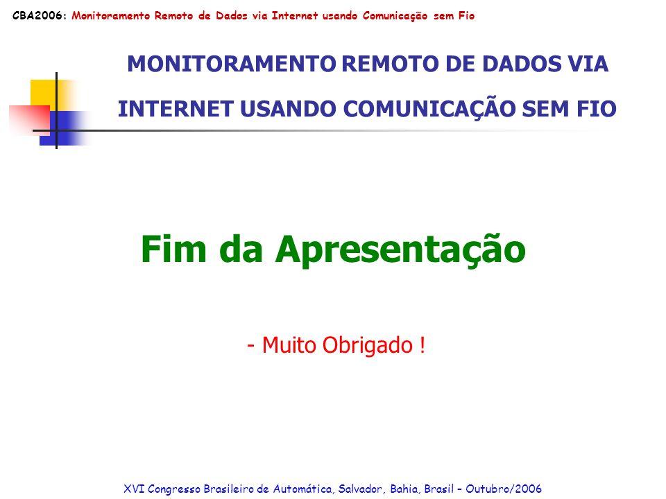 MONITORAMENTO REMOTO DE DADOS VIA INTERNET USANDO COMUNICAÇÃO SEM FIO - Muito Obrigado ! Fim da Apresentação XVI Congresso Brasileiro de Automática, S