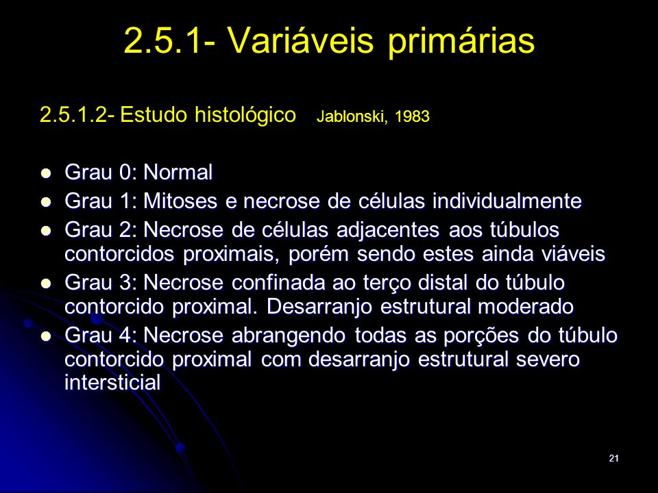 21 2.5.1- Variáveis primárias 2.5.1.2- Estudo histológico Jablonski, 1983 Grau 0: Normal Grau 0: Normal Grau 1: Mitoses e necrose de células individua