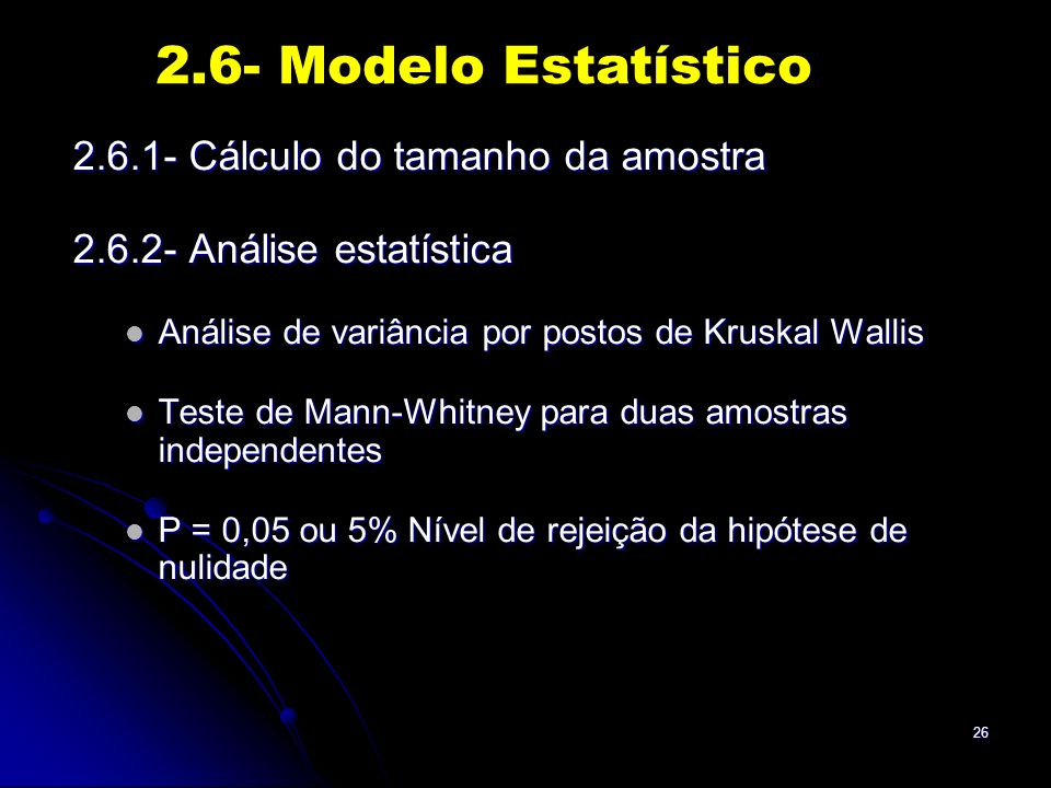 26 2.6.1- Cálculo do tamanho da amostra 2.6.2- Análise estatística Análise de variância por postos de Kruskal Wallis Análise de variância por postos d