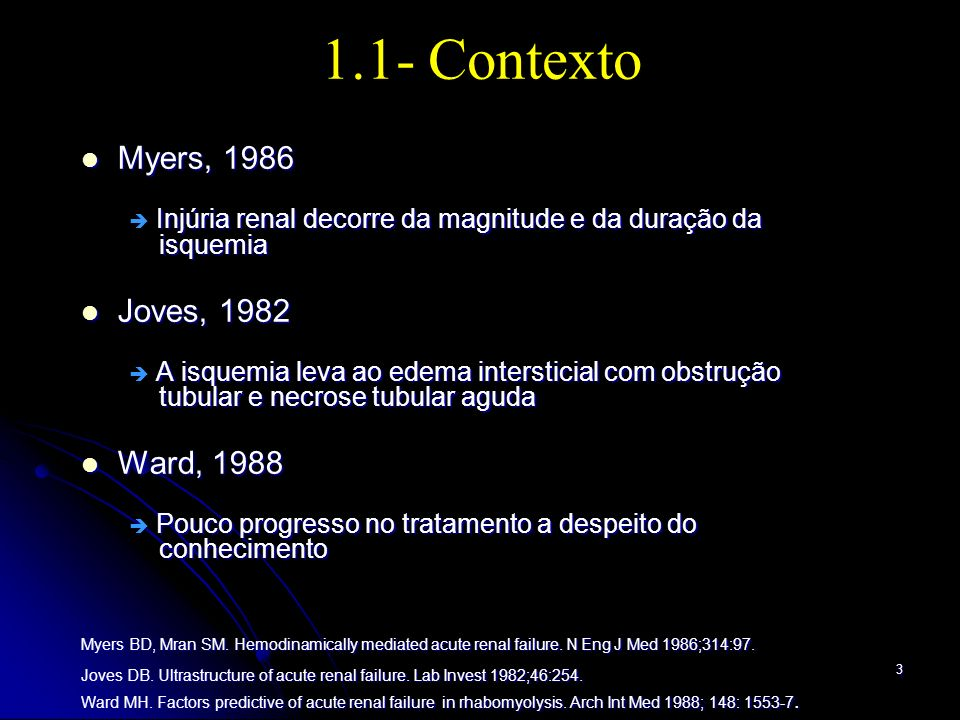 3 1.1- Contexto Myers, 1986 Myers, 1986 Injúria renal decorre da magnitude e da duração da isquemia Injúria renal decorre da magnitude e da duração da