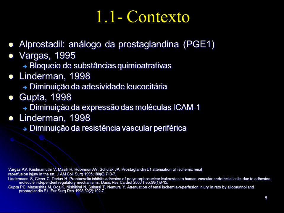 6 1.2- Hipótese O uso do alprostadil, por via intravenosa, atenua o efeito das lesões metabólicas e histológicas e imuno-histoquímicas na isquemia e reperfusão em tecido renal de ratos