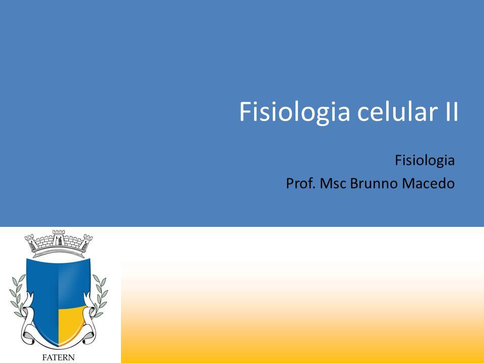 Fisiologia celular II Fisiologia Prof. Msc Brunno Macedo
