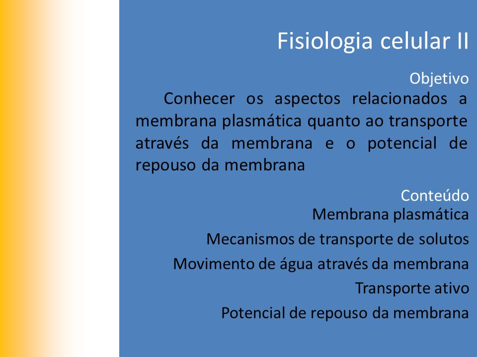 Fisiologia celular II Objetivo Conhecer os aspectos relacionados a membrana plasmática quanto ao transporte através da membrana e o potencial de repouso da membrana Conteúdo Membrana plasmática Mecanismos de transporte de solutos Movimento de água através da membrana Transporte ativo Potencial de repouso da membrana