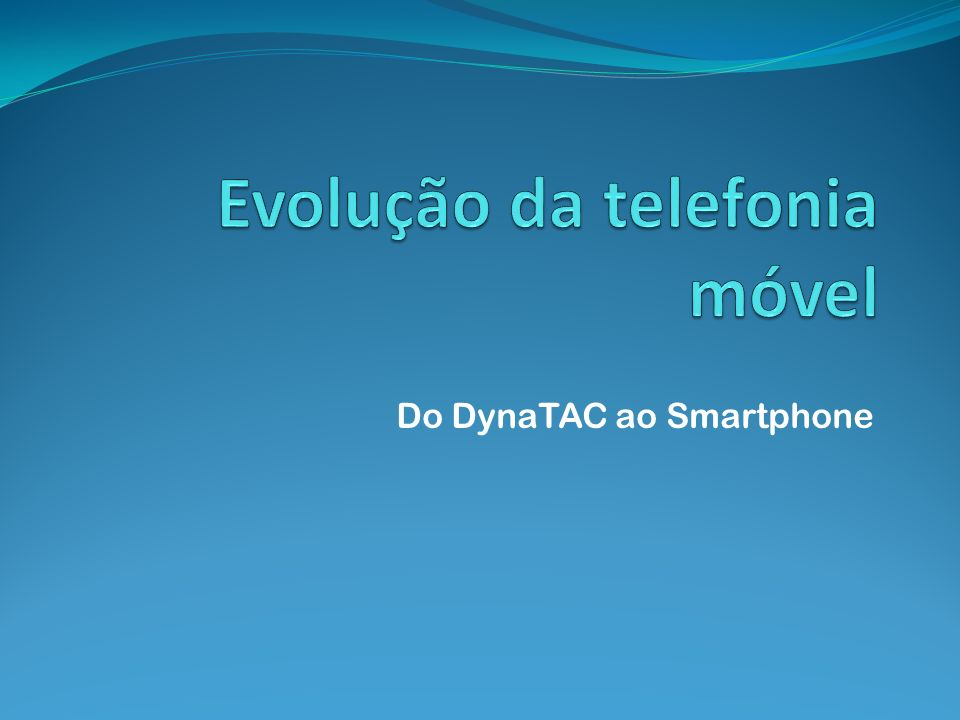 Do DynaTAC ao Smartphone