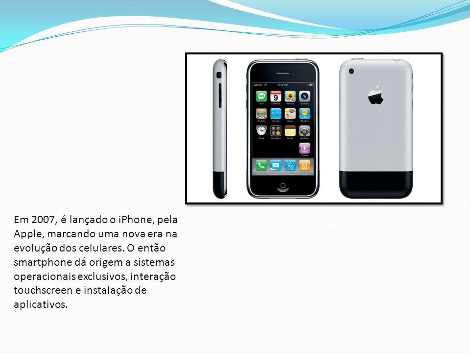 Em 2007, é lançado o iPhone, pela Apple, marcando uma nova era na evolução dos celulares. O então smartphone dá origem a sistemas operacionais exclusi