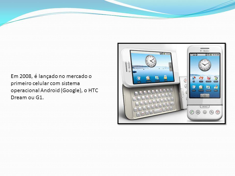 Em 2008, é lançado no mercado o primeiro celular com sistema operacional Android (Google), o HTC Dream ou G1.