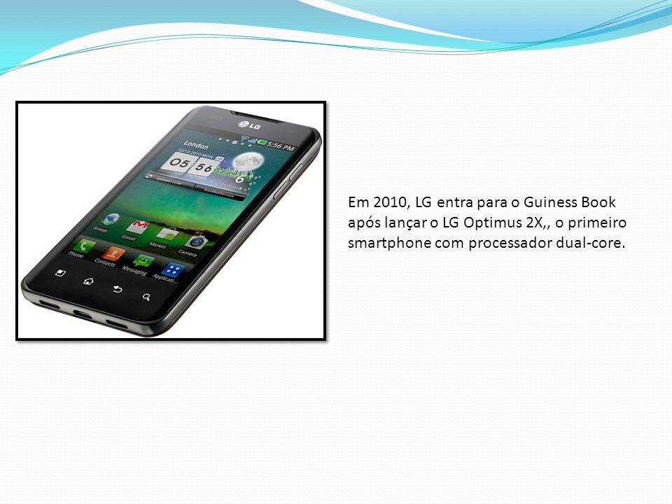 Em 2010, LG entra para o Guiness Book após lançar o LG Optimus 2X,, o primeiro smartphone com processador dual-core.