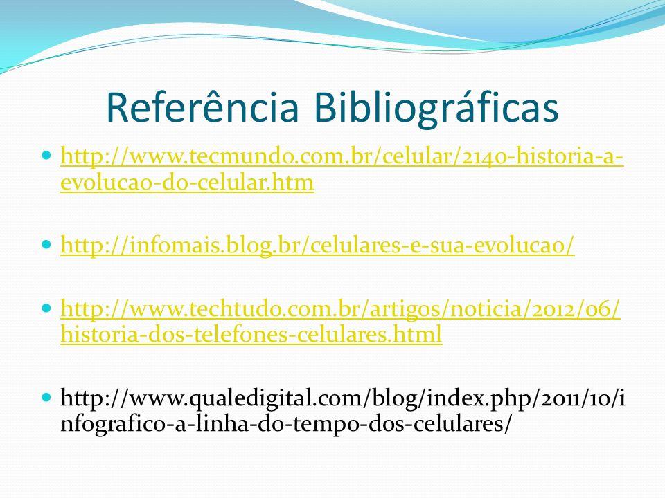Referência Bibliográficas http://www.tecmundo.com.br/celular/2140-historia-a- evolucao-do-celular.htm http://www.tecmundo.com.br/celular/2140-historia