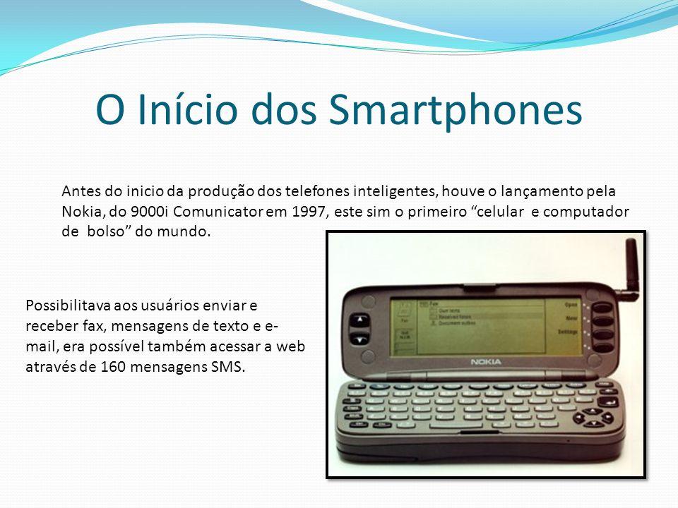 O Início dos Smartphones Antes do inicio da produção dos telefones inteligentes, houve o lançamento pela Nokia, do 9000i Comunicator em 1997, este sim