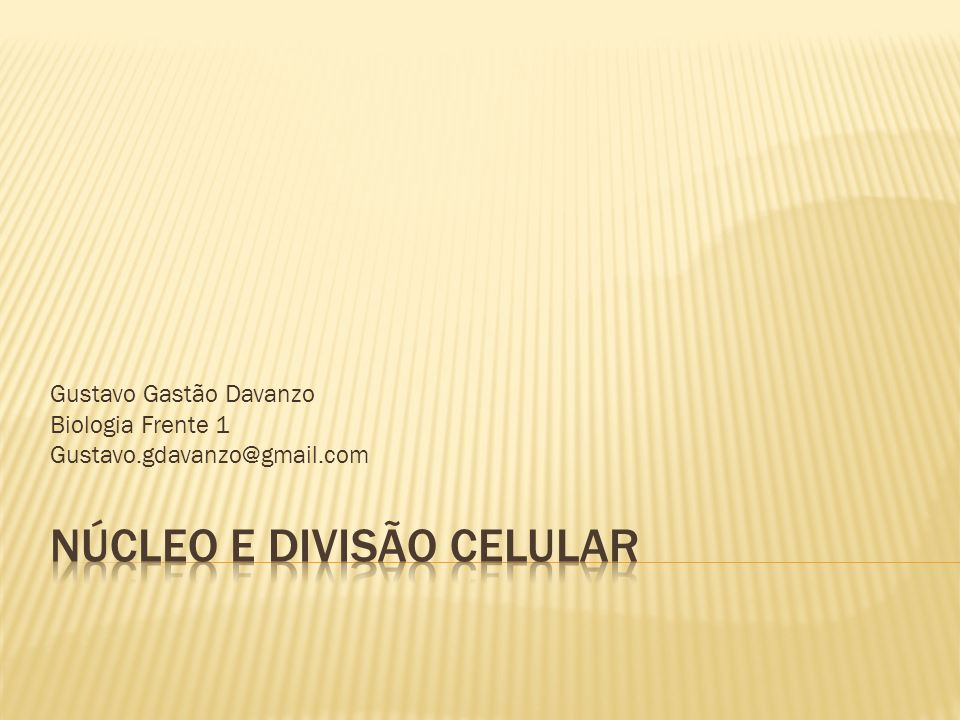 Gustavo Gastão Davanzo Biologia Frente 1 Gustavo.gdavanzo@gmail.com