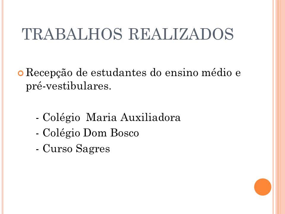 TRABALHOS REALIZADOS Recepção de estudantes do ensino médio e pré-vestibulares. - Colégio Maria Auxiliadora - Colégio Dom Bosco - Curso Sagres