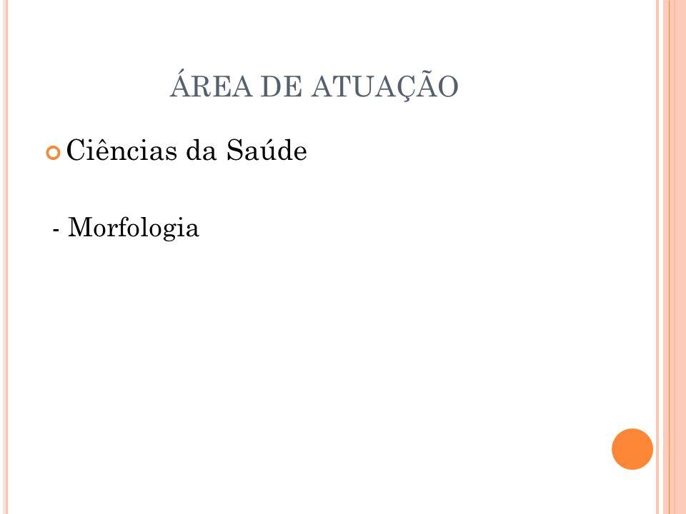 ÁREA DE ATUAÇÃO Ciências da Saúde - Morfologia