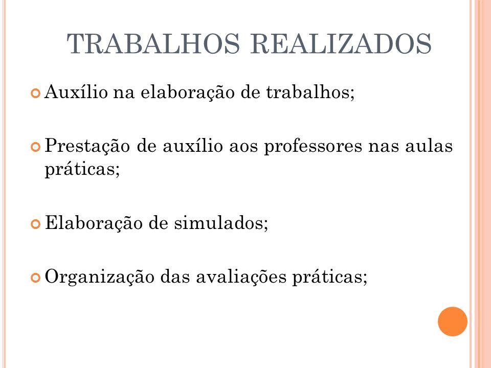 TRABALHOS REALIZADOS Auxílio na elaboração de trabalhos; Prestação de auxílio aos professores nas aulas práticas; Elaboração de simulados; Organização