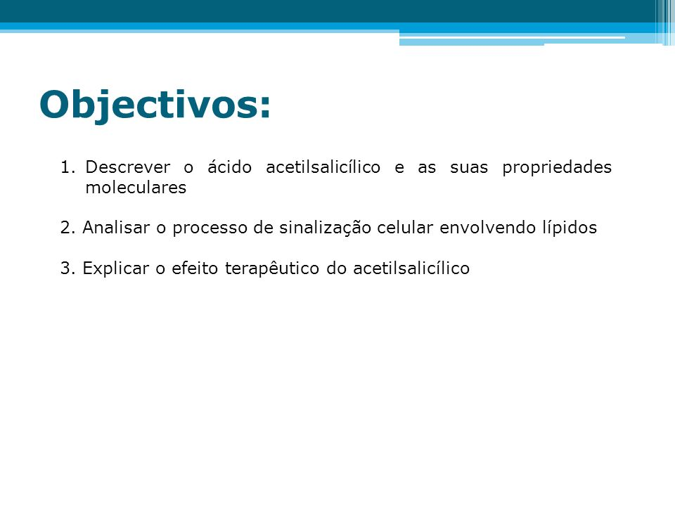 Objectivos: 1.Descrever o ácido acetilsalicílico e as suas propriedades moleculares 2.